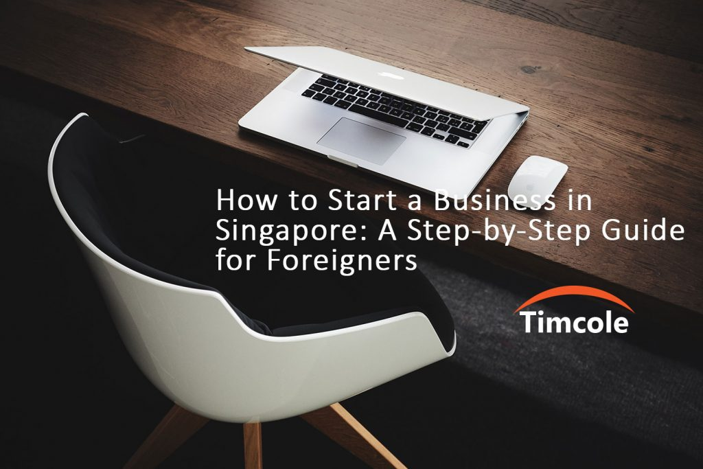 how-to-start-a-business-in-singapore-a-step-by-step-guide-for-foreigners-timcole